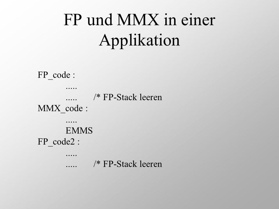 FP und MMX in einer Applikation FP_code :........../* FP-Stack leeren MMX_code :..... EMMS FP_code2 :........../* FP-Stack leeren