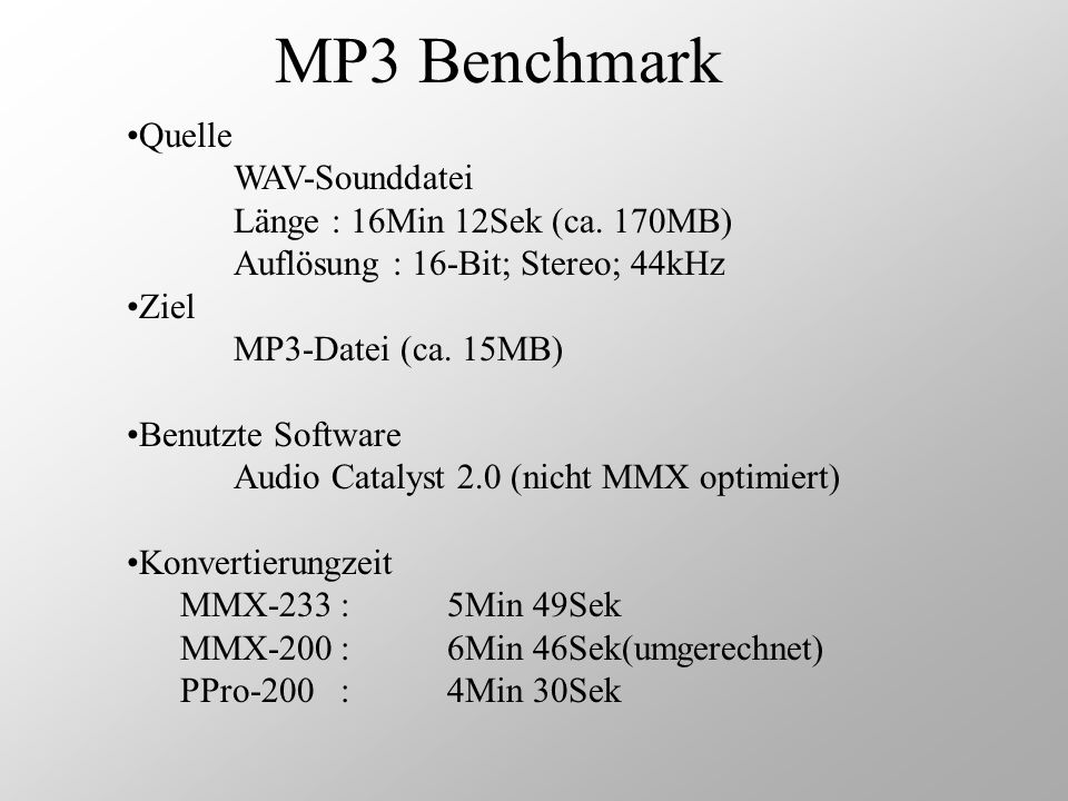 MP3 Benchmark Quelle WAV-Sounddatei Länge : 16Min 12Sek (ca. 170MB) Auflösung : 16-Bit; Stereo; 44kHz Ziel MP3-Datei (ca. 15MB) Benutzte Software Audi
