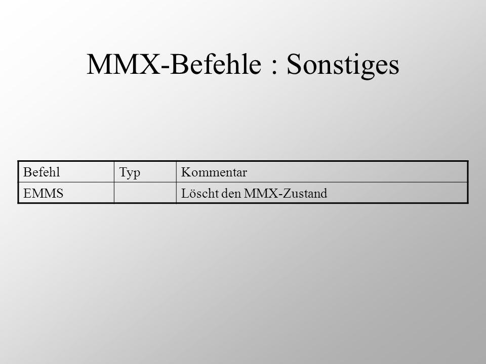 MMX-Befehle : Sonstiges BefehlTypKommentar EMMSLöscht den MMX-Zustand