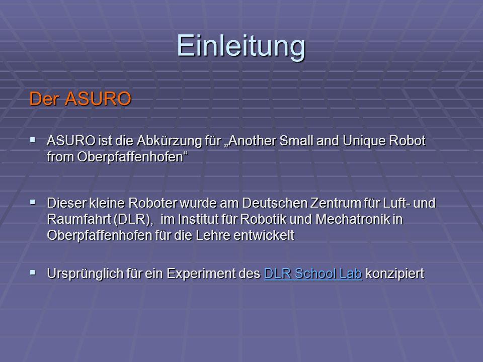 Einleitung Der ASURO ASURO ist die Abkürzung für Another Small and Unique Robot from Oberpfaffenhofen ASURO ist die Abkürzung für Another Small and Un