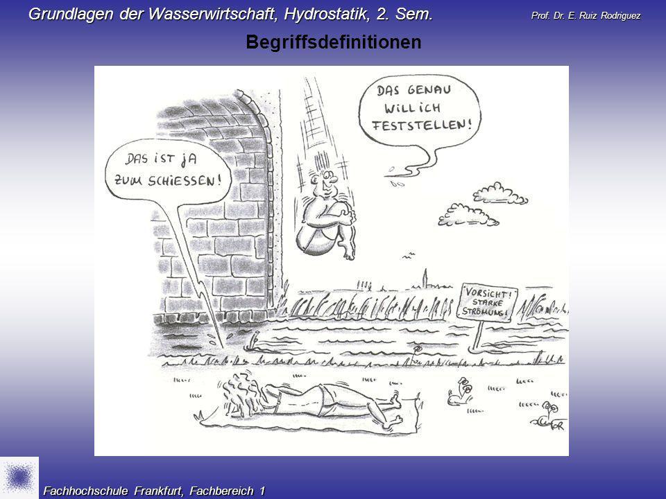 Prof.Dr. E. Ruiz Rodriguez Grundlagen der Wasserwirtschaft, Hydrostatik, 2.