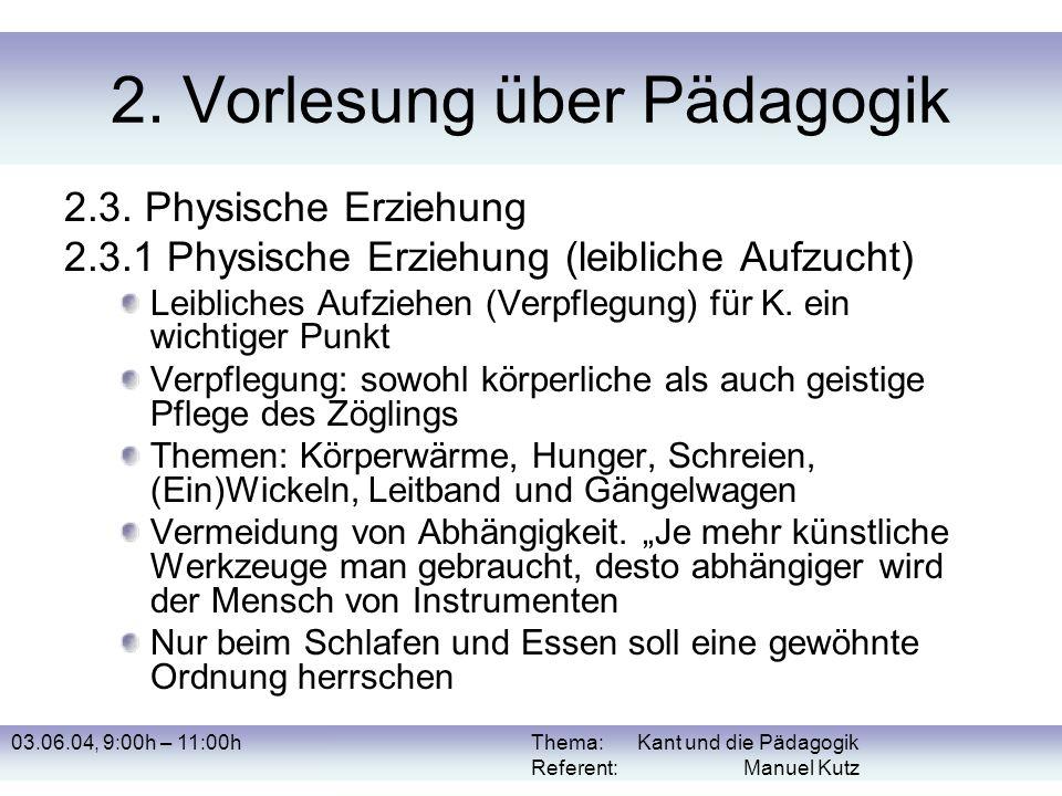 03.06.04, 9:00h – 11:00hThema: Kant und die Pädagogik Referent: Manuel Kutz 2. Vorlesung über Pädagogik 2.3. Physische Erziehung 2.3.1 Physische Erzie