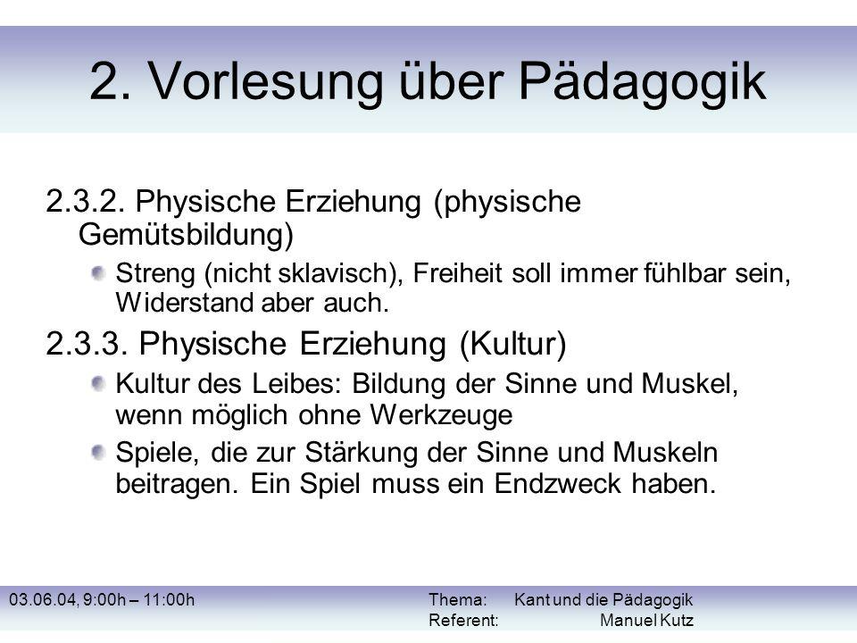 03.06.04, 9:00h – 11:00hThema: Kant und die Pädagogik Referent: Manuel Kutz 2. Vorlesung über Pädagogik 2.3.2. Physische Erziehung (physische Gemütsbi