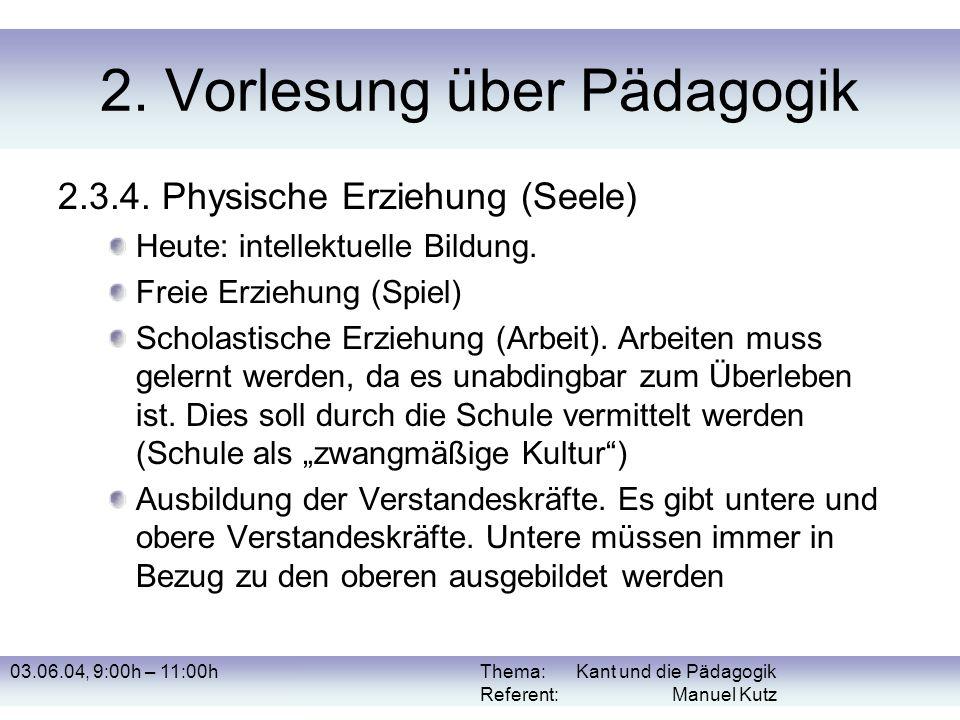 03.06.04, 9:00h – 11:00hThema: Kant und die Pädagogik Referent: Manuel Kutz 2. Vorlesung über Pädagogik 2.3.4. Physische Erziehung (Seele) Heute: inte