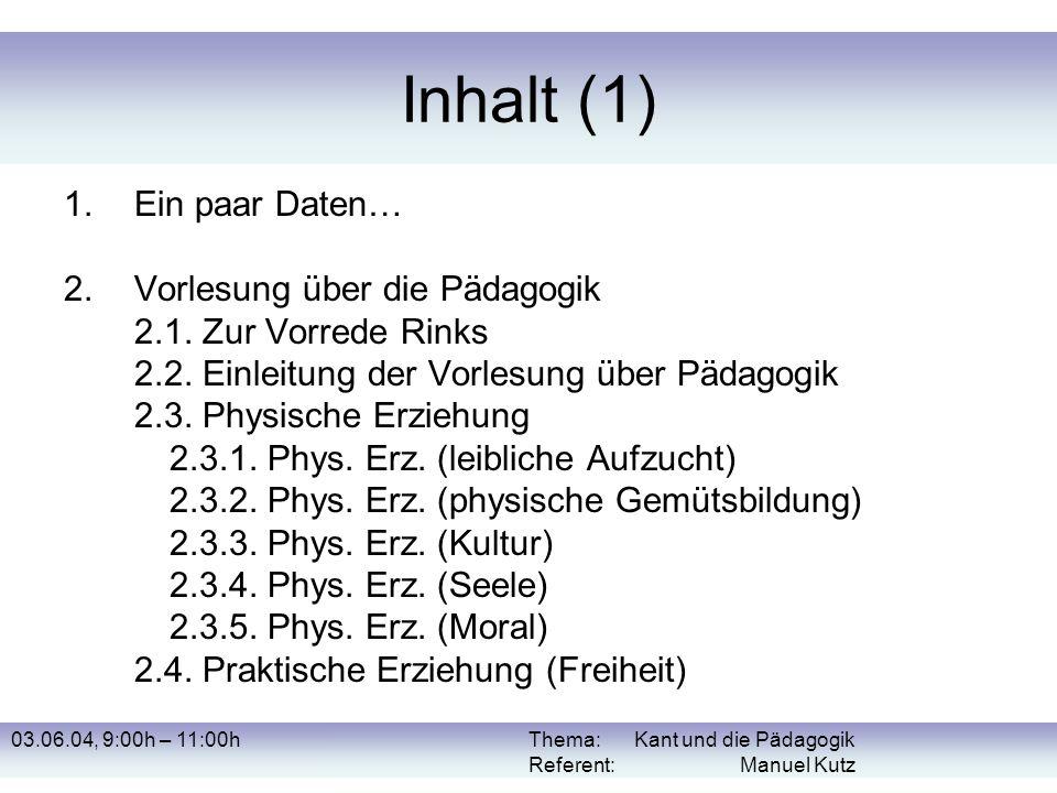 03.06.04, 9:00h – 11:00hThema: Kant und die Pädagogik Referent: Manuel Kutz Inhalt (1) 1.Ein paar Daten… 2. Vorlesung über die Pädagogik 2.1. Zur Vorr
