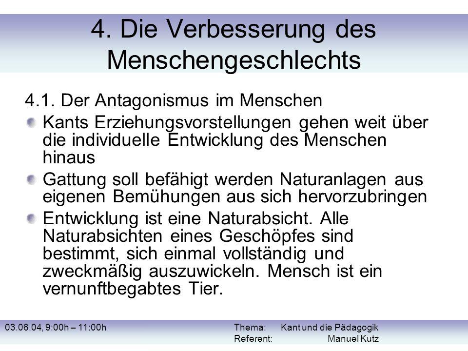 03.06.04, 9:00h – 11:00hThema: Kant und die Pädagogik Referent: Manuel Kutz 4. Die Verbesserung des Menschengeschlechts 4.1. Der Antagonismus im Mensc