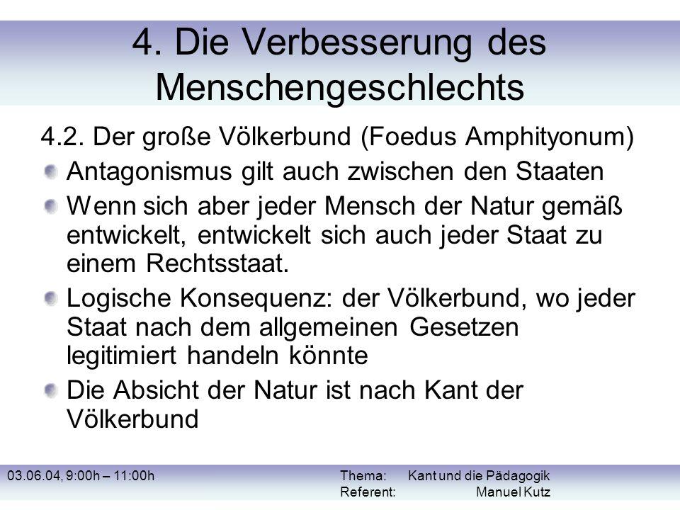 03.06.04, 9:00h – 11:00hThema: Kant und die Pädagogik Referent: Manuel Kutz 4. Die Verbesserung des Menschengeschlechts 4.2. Der große Völkerbund (Foe