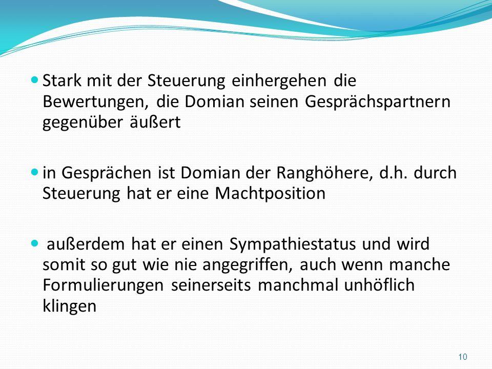 Stark mit der Steuerung einhergehen die Bewertungen, die Domian seinen Gesprächspartnern gegenüber äußert in Gesprächen ist Domian der Ranghöhere, d.h.
