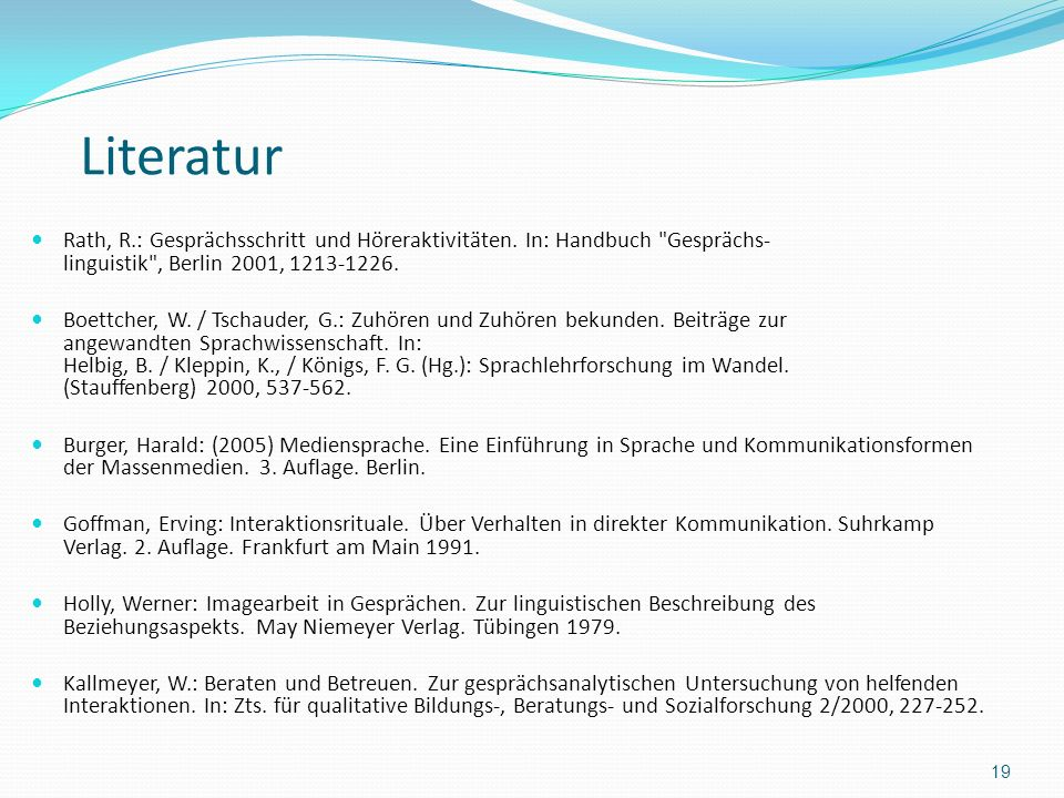 Literatur Rath, R.: Gesprächsschritt und Höreraktivitäten. In: Handbuch