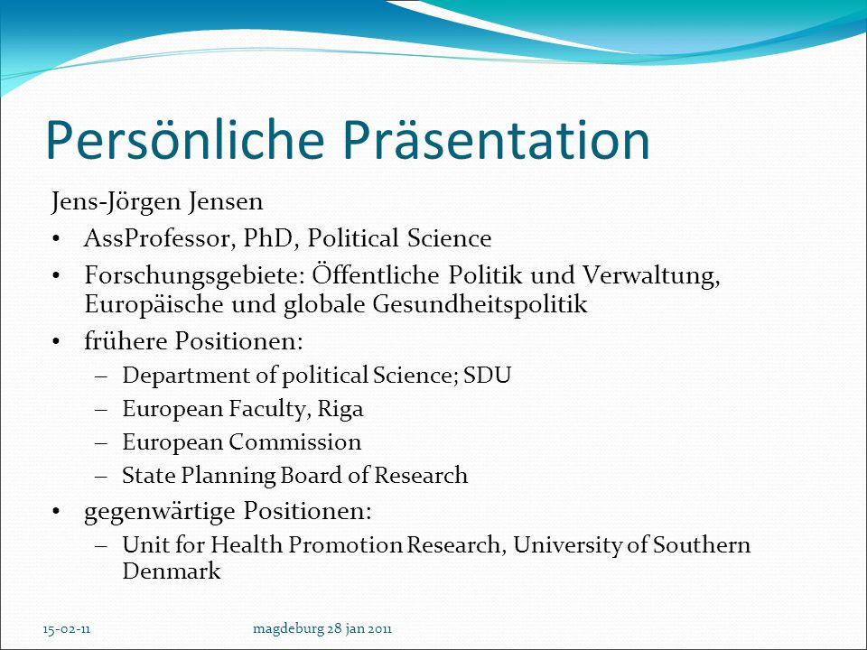 15-02-11magdeburg 28 jan 2011 Persönliche Präsentation Jens-Jörgen Jensen AssProfessor, PhD, Political Science Forschungsgebiete: Öffentliche Politik