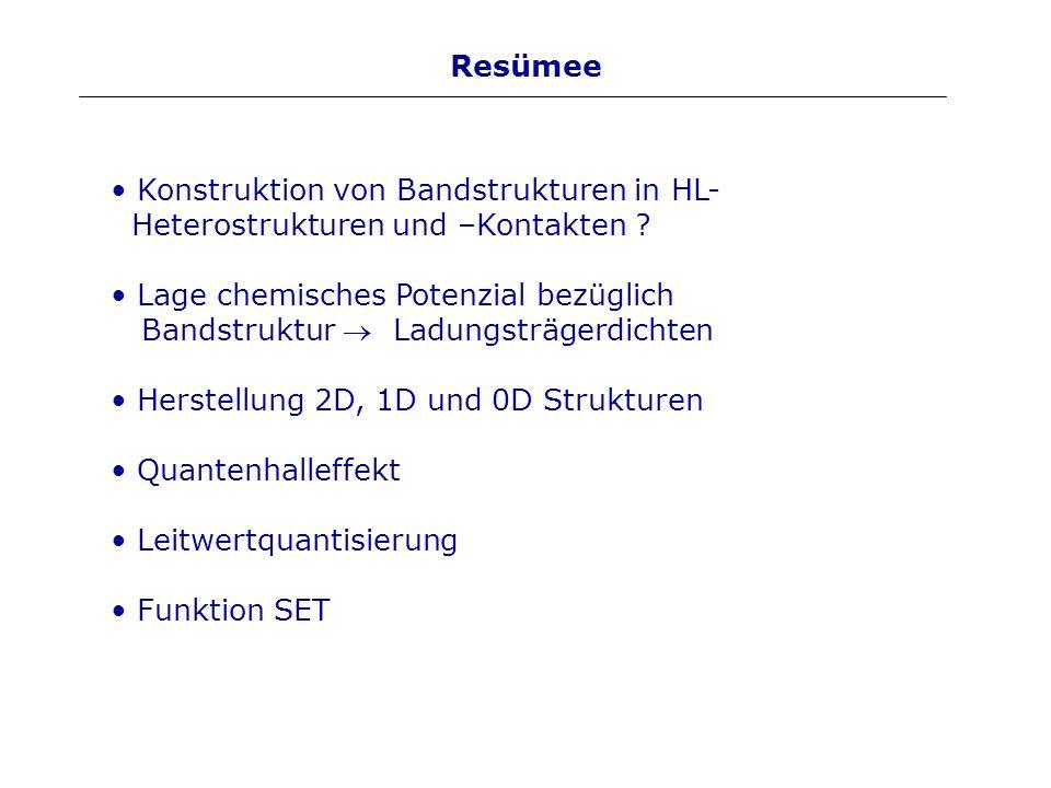 Resümee Konstruktion von Bandstrukturen in HL- Heterostrukturen und –Kontakten ? Lage chemisches Potenzial bezüglich Bandstruktur Ladungsträgerdichten
