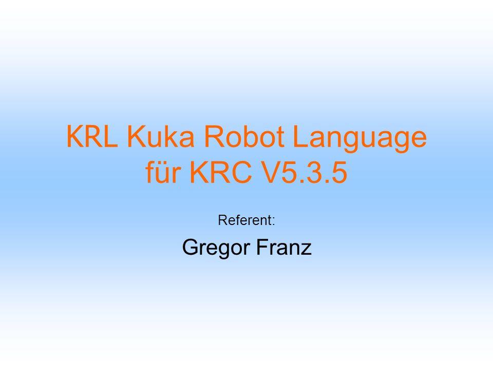 Übersicht: 1.Allgemeines zu KRL-Programmen 2.Variablen und Vereinbarungen 3.Bewegungsprogrammierung 4.Programmablaufkontrolle 5.Ein-/Ausgabeanweisungen 6.Unterprogramme und Funktionen 7.Datenlisten Geschafft.