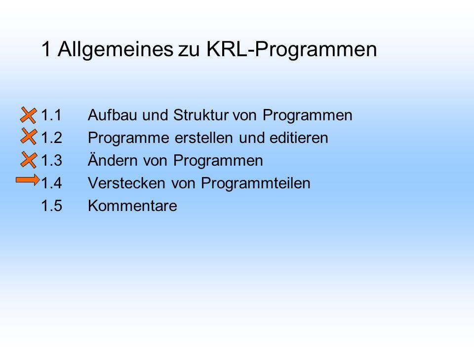1 Allgemeines zu KRL-Programmen 1.1Aufbau und Struktur von Programmen 1.2Programme erstellen und editieren 1.3Ändern von Programmen 1.4Verstecken von Programmteilen 1.5Kommentare