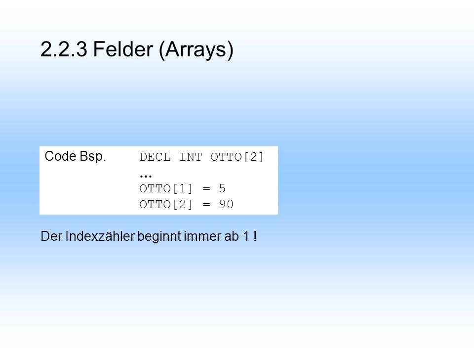2.2.3 Felder (Arrays) Der Indexzähler beginnt immer ab 1 .