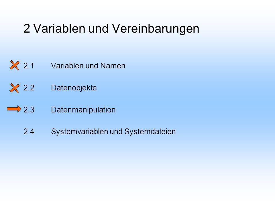 2 Variablen und Vereinbarungen 2.1Variablen und Namen 2.2Datenobjekte 2.3Datenmanipulation 2.4Systemvariablen und Systemdateien