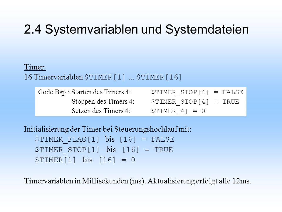 2.4 Systemvariablen und Systemdateien Timer: 16 Timervariablen $TIMER[1]...