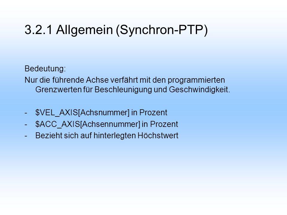 3.2.1 Allgemein (Synchron-PTP) Bedeutung: Nur die führende Achse verfährt mit den programmierten Grenzwerten für Beschleunigung und Geschwindigkeit.