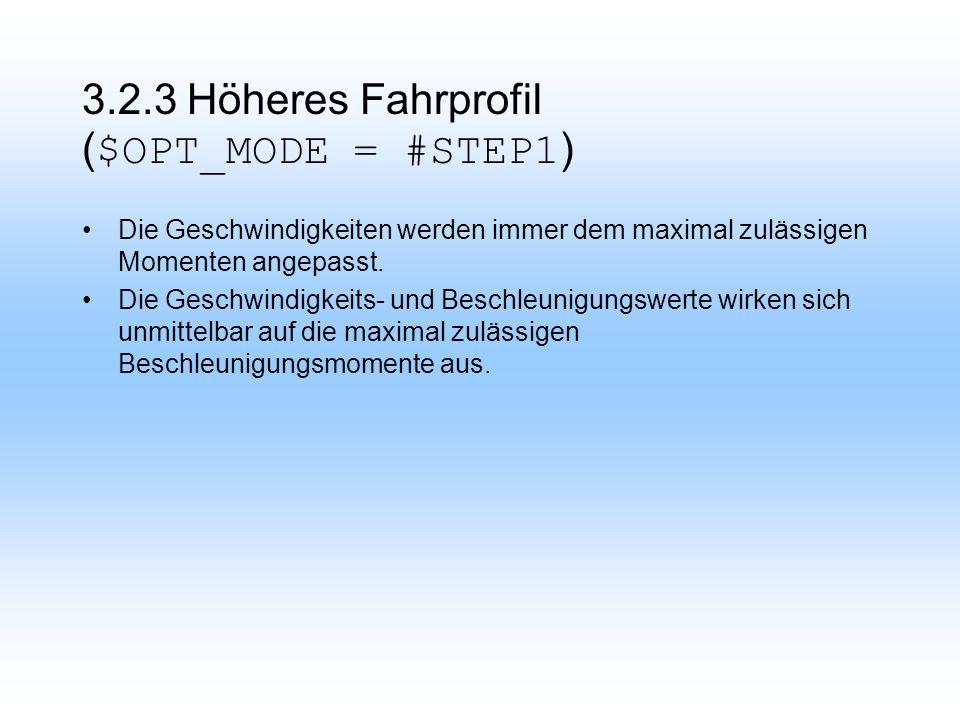 3.2.3 Höheres Fahrprofil ( $OPT_MODE = #STEP1 ) Die Geschwindigkeiten werden immer dem maximal zulässigen Momenten angepasst.