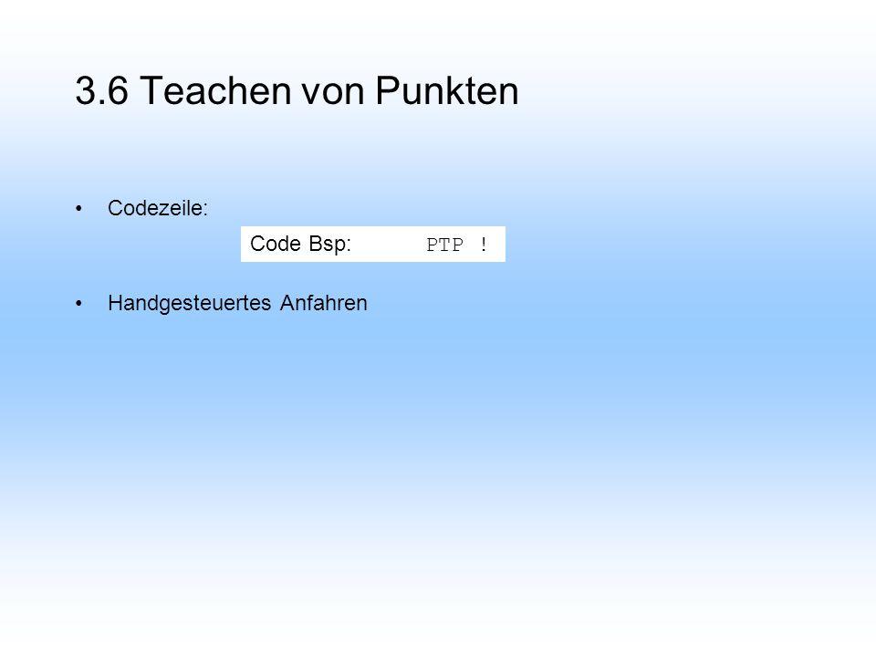 Codezeile: Handgesteuertes Anfahren Code Bsp: PTP !