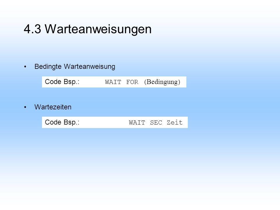 4.3 Warteanweisungen Bedingte Warteanweisung Wartezeiten Code Bsp.: WAIT FOR ( Bedingung ) Code Bsp.: WAIT SEC Zeit