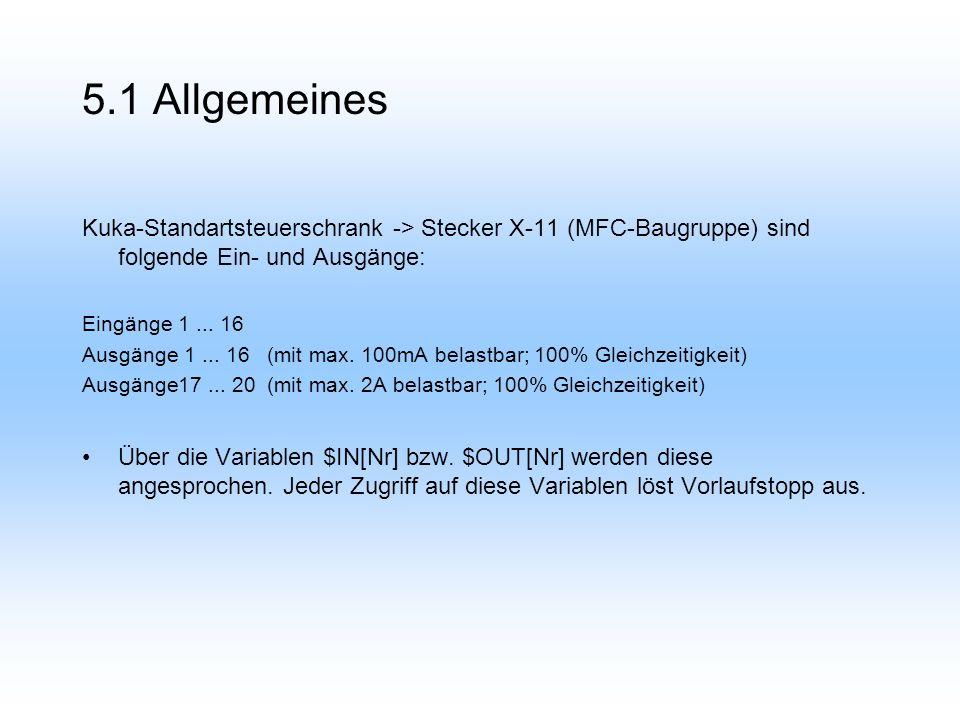 5.1 Allgemeines Kuka-Standartsteuerschrank -> Stecker X-11 (MFC-Baugruppe) sind folgende Ein- und Ausgänge: Eingänge 1...