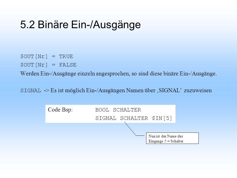 5.2 Binäre Ein-/Ausgänge $OUT[Nr] = TRUE $OUT[Nr] = FALSE Werden Ein-/Ausgänge einzeln angesprochen, so sind diese binäre Ein-/Ausgänge.
