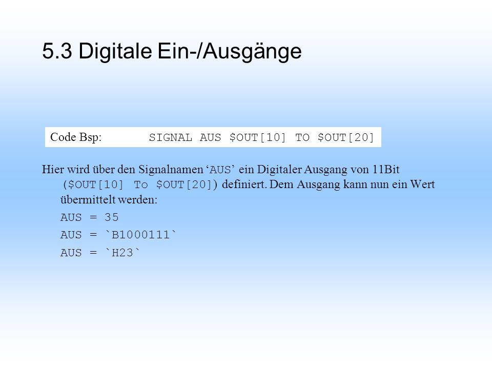5.3 Digitale Ein-/Ausgänge Hier wird über den Signalnamen AUS ein Digitaler Ausgang von 11Bit ($OUT[10] To $OUT[20] ) definiert.