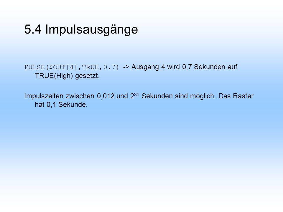 PULSE($OUT[4],TRUE,0.7) -> Ausgang 4 wird 0,7 Sekunden auf TRUE(High) gesetzt.