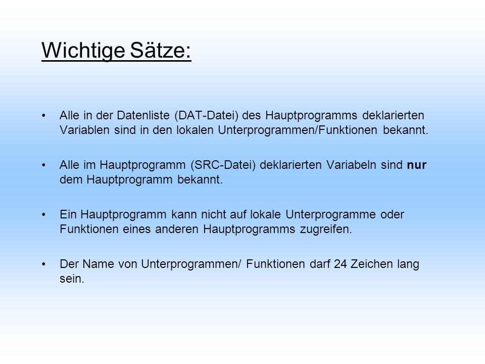 Wichtige Sätze: Alle in der Datenliste (DAT-Datei) des Hauptprogramms deklarierten Variablen sind in den lokalen Unterprogrammen/Funktionen bekannt.