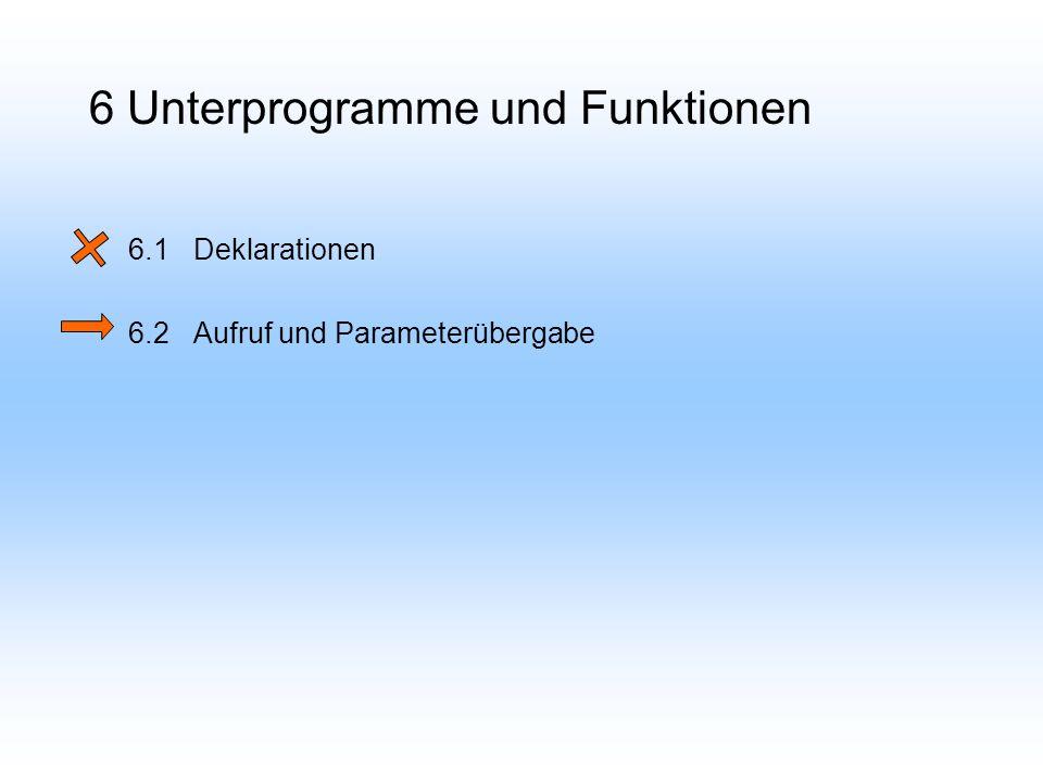 6 Unterprogramme und Funktionen 6.1Deklarationen 6.2Aufruf und Parameterübergabe