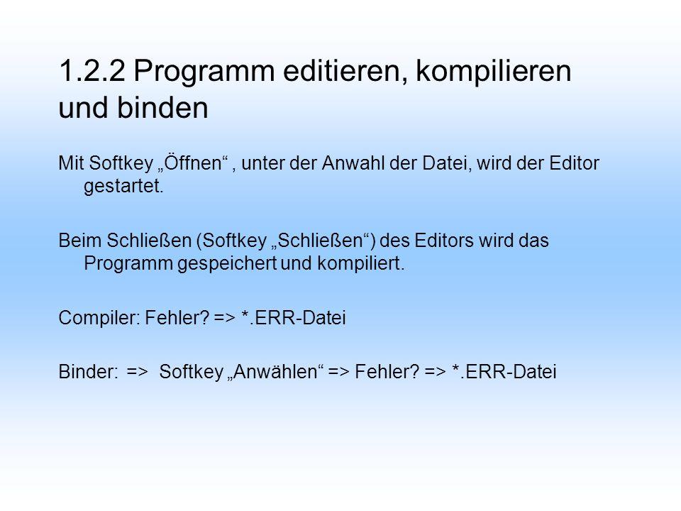 1.2.2 Programm editieren, kompilieren und binden Mit Softkey Öffnen, unter der Anwahl der Datei, wird der Editor gestartet.