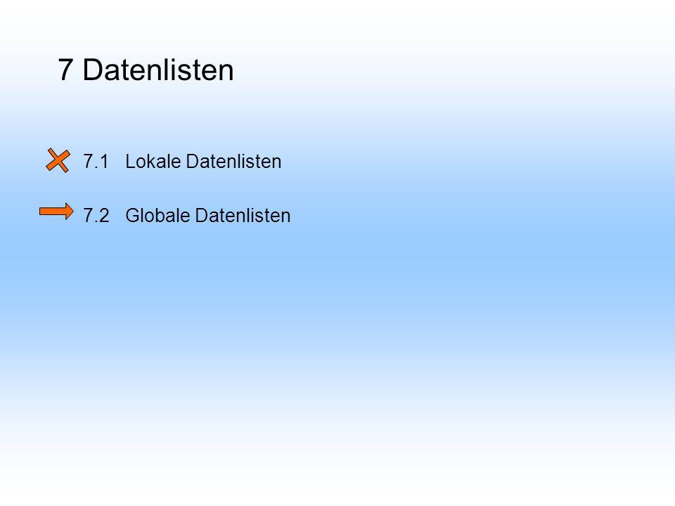 7 Datenlisten 7.1 Lokale Datenlisten 7.2Globale Datenlisten