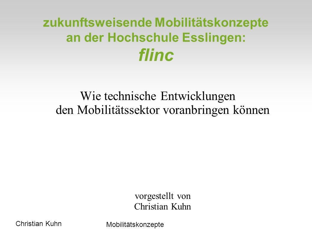 Christian Kuhn Mobilitätskonzepte zukunftsweisende Mobilitätskonzepte an der Hochschule Esslingen: flinc Wie technische Entwicklungen den Mobilitätssektor voranbringen können vorgestellt von Christian Kuhn