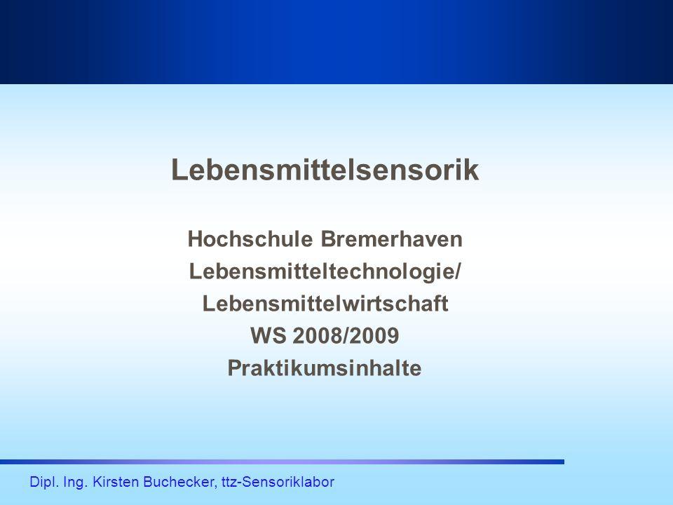 Dipl. Ing. Kirsten Buchecker, ttz-Sensoriklabor 4. Praktikumstag: DLG-Prüfungen/Gruppenarbeit