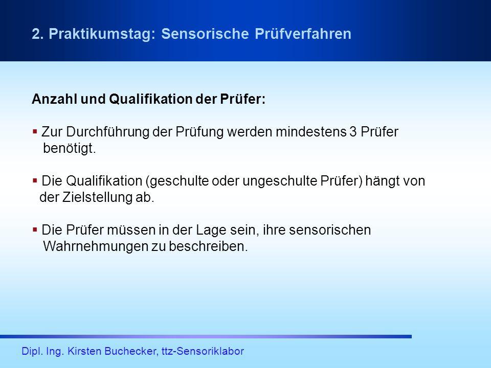 Dipl. Ing. Kirsten Buchecker, ttz-Sensoriklabor Anzahl und Qualifikation der Prüfer: Zur Durchführung der Prüfung werden mindestens 3 Prüfer benötigt.
