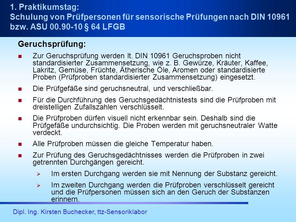 Dipl. Ing. Kirsten Buchecker, ttz-Sensoriklabor Geruchsprüfung: Zur Geruchsprüfung werden lt. DIN 10961 Geruchsproben nicht standardisierter Zusammens