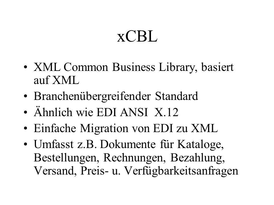 xCBL XML Common Business Library, basiert auf XML Branchenübergreifender Standard Ähnlich wie EDI ANSI X.12 Einfache Migration von EDI zu XML Umfasst