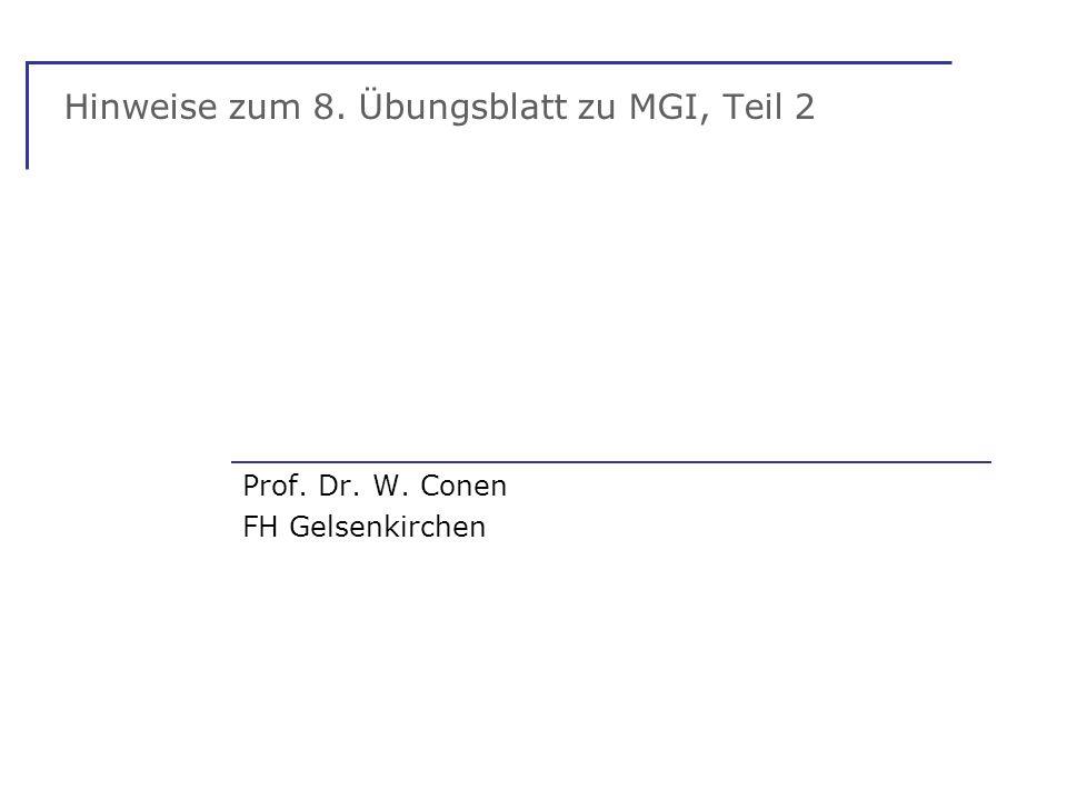 Hinweise zum 8. Übungsblatt zu MGI, Teil 2 Prof. Dr. W. Conen FH Gelsenkirchen