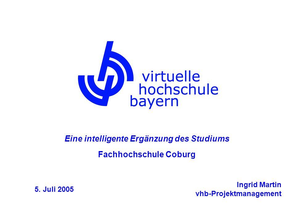5. Juli 2005 Ingrid Martin vhb-Projektmanagement Eine intelligente Ergänzung des Studiums Fachhochschule Coburg