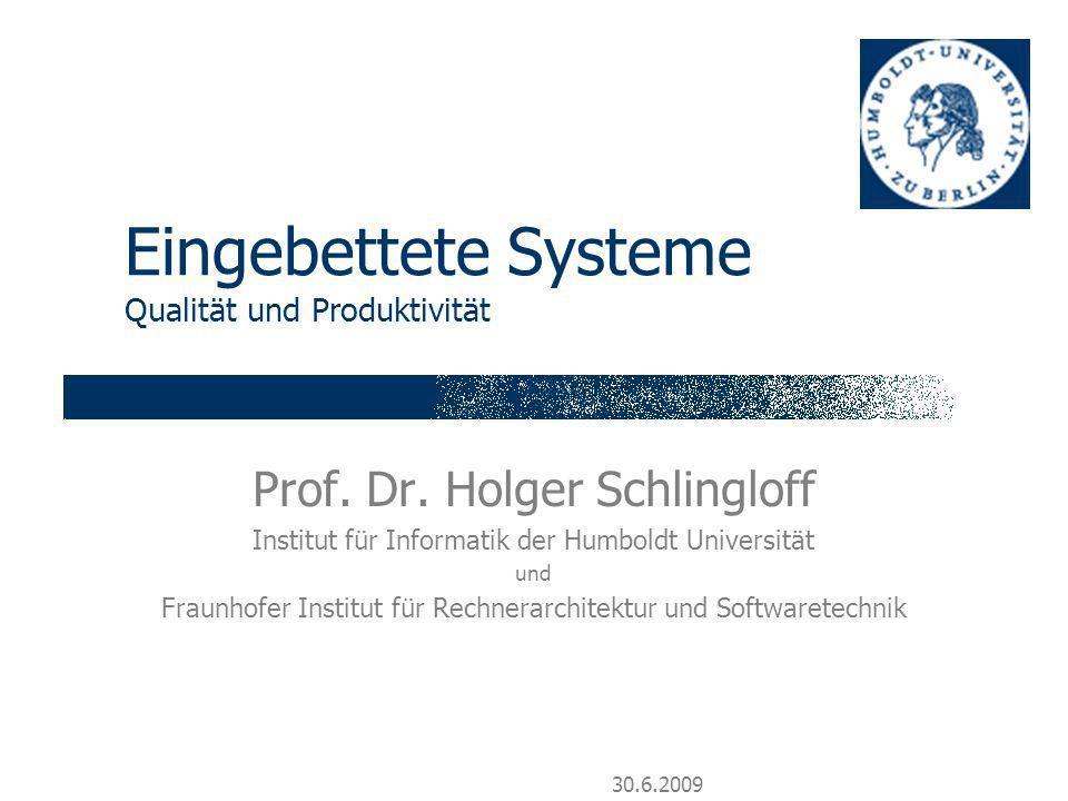 30.6.2009 Eingebettete Systeme Qualität und Produktivität Prof. Dr. Holger Schlingloff Institut für Informatik der Humboldt Universität und Fraunhofer