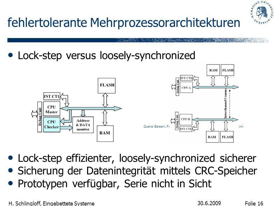 Folie 16 H. Schlingloff, Eingebettete Systeme 30.6.2009 fehlertolerante Mehrprozessorarchitekturen Lock-step versus loosely-synchronized Lock-step eff