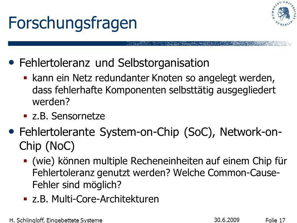 Folie 17 H. Schlingloff, Eingebettete Systeme 30.6.2009 Forschungsfragen Fehlertoleranz und Selbstorganisation kann ein Netz redundanter Knoten so ang
