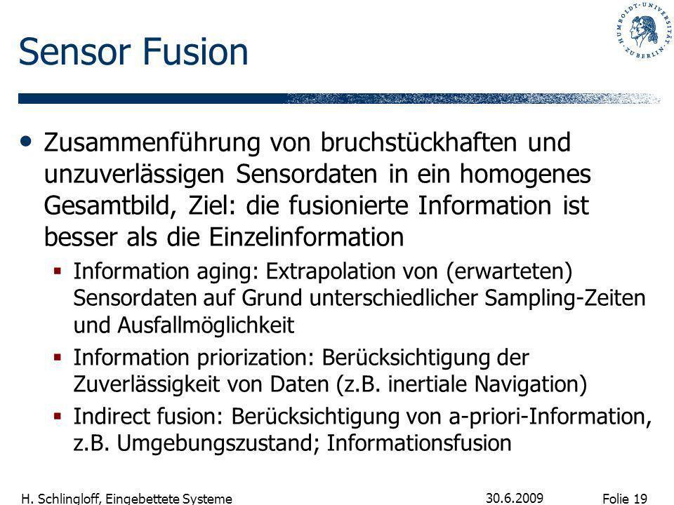 Folie 19 H. Schlingloff, Eingebettete Systeme 30.6.2009 Sensor Fusion Zusammenführung von bruchstückhaften und unzuverlässigen Sensordaten in ein homo