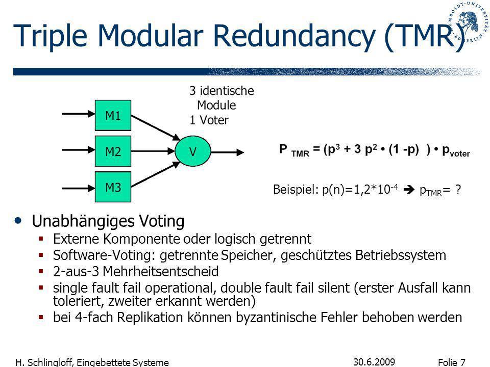 Folie 7 H. Schlingloff, Eingebettete Systeme 30.6.2009 Triple Modular Redundancy (TMR) Unabhängiges Voting Externe Komponente oder logisch getrennt So