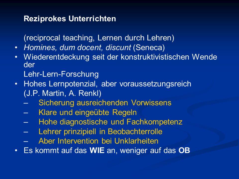 Reziprokes Unterrichten (reciprocal teaching, Lernen durch Lehren) Homines, dum docent, discunt (Seneca) Wiederentdeckung seit der konstruktivistische