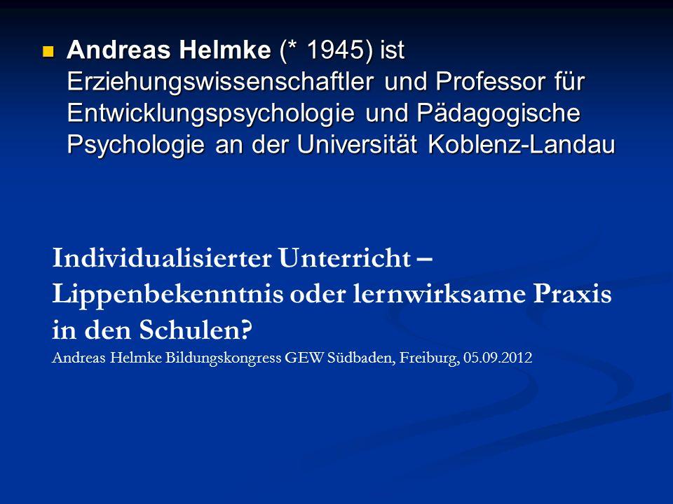 Andreas Helmke (* 1945) ist Erziehungswissenschaftler und Professor für Entwicklungspsychologie und Pädagogische Psychologie an der Universität Koblen
