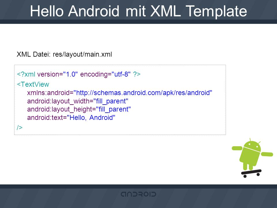 XML Datei: res/layout/main.xml <TextView xmlns:android=