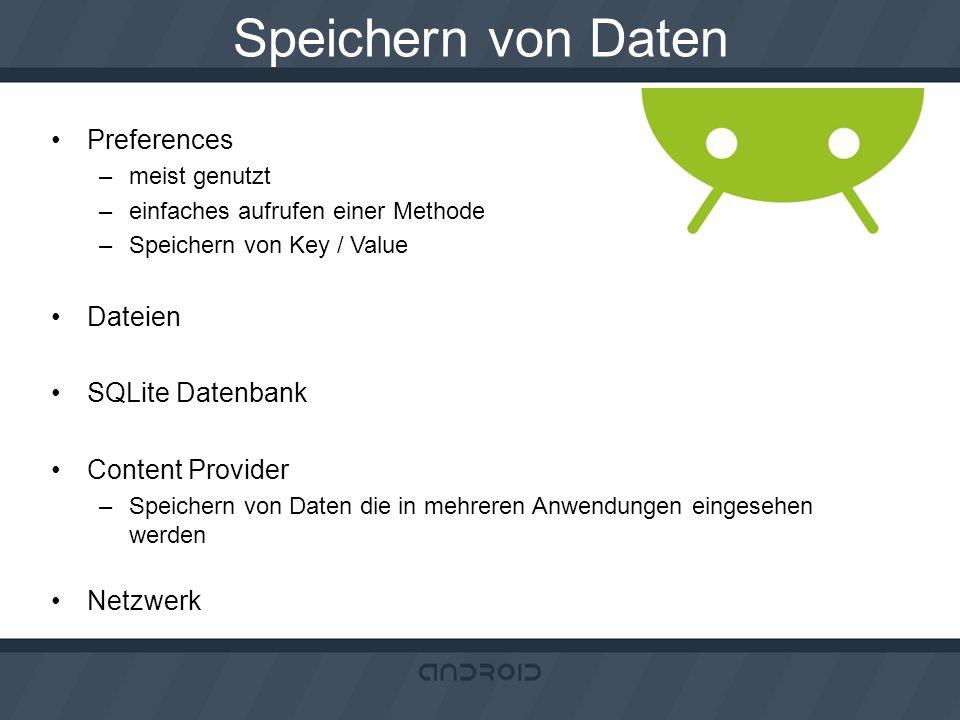 Speichern von Daten Preferences –meist genutzt –einfaches aufrufen einer Methode –Speichern von Key / Value Dateien SQLite Datenbank Content Provider