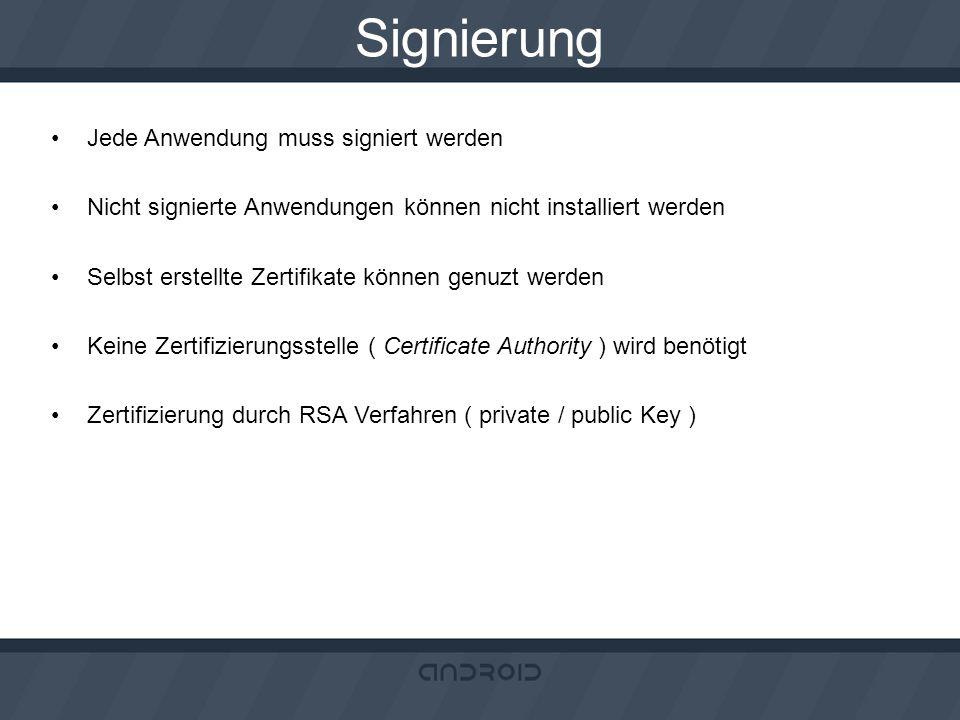 Signierung Jede Anwendung muss signiert werden Nicht signierte Anwendungen können nicht installiert werden Selbst erstellte Zertifikate können genuzt
