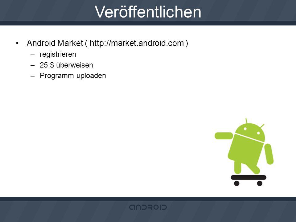Veröffentlichen Android Market ( http://market.android.com ) –registrieren –25 $ überweisen –Programm uploaden
